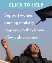 Support Women pursing ministry degrees, so they know #Godsvalueswomen. Click to help.