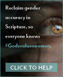 Reclaim gender accuracy in Scripture, so everyone knows #Godvalueswomen.