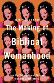 Cover of The Making of Biblical Womanhood