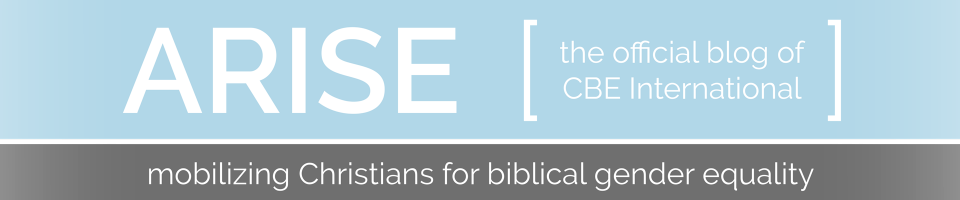 Arise: the official blog of CBE International. Mobilizing Christians for biblical gender equality