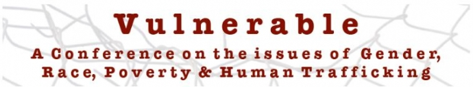 Vulnerable: A Conference on the issues of Gender, Race, Poverty, and Human Trafficking