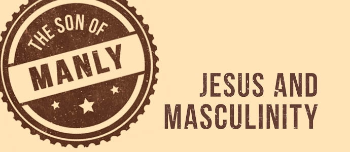 "Image with vintage circular stamp that says ""Son of Manly"" beside the text ""Jesus and Masculinity"""