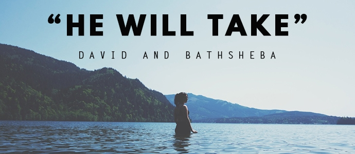 He Will Take David And Bathsheba