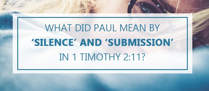 What Did Paul Mean By 'Silence' and 'Submission' in 1