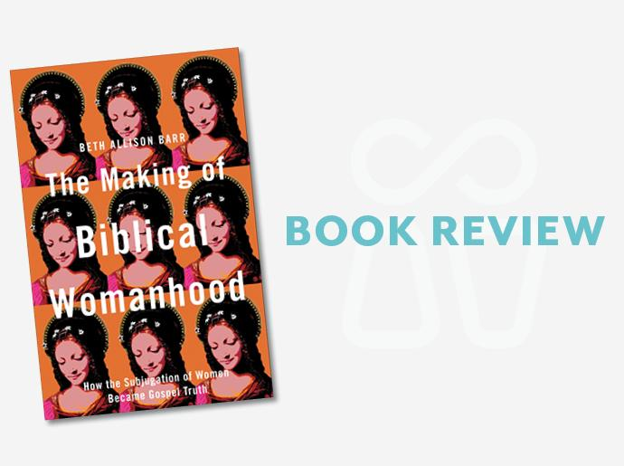 "Cover of The Making of Biblical Womanhood with the words ""Book Review"" next to it."