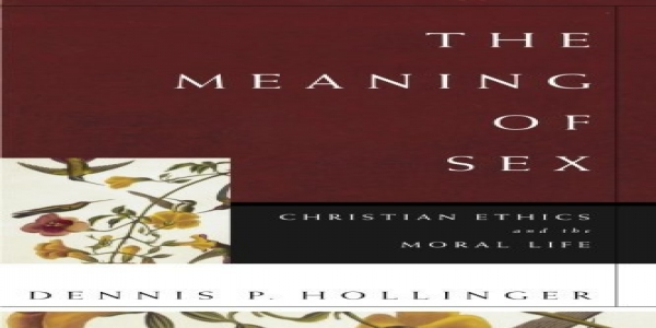 The Meaning of Sex: Christian Ethics and the Moral Life