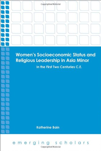 Women's Socioeconomic Status and Religious Leadership in Asia Minor in the First Two Centuries C.E.